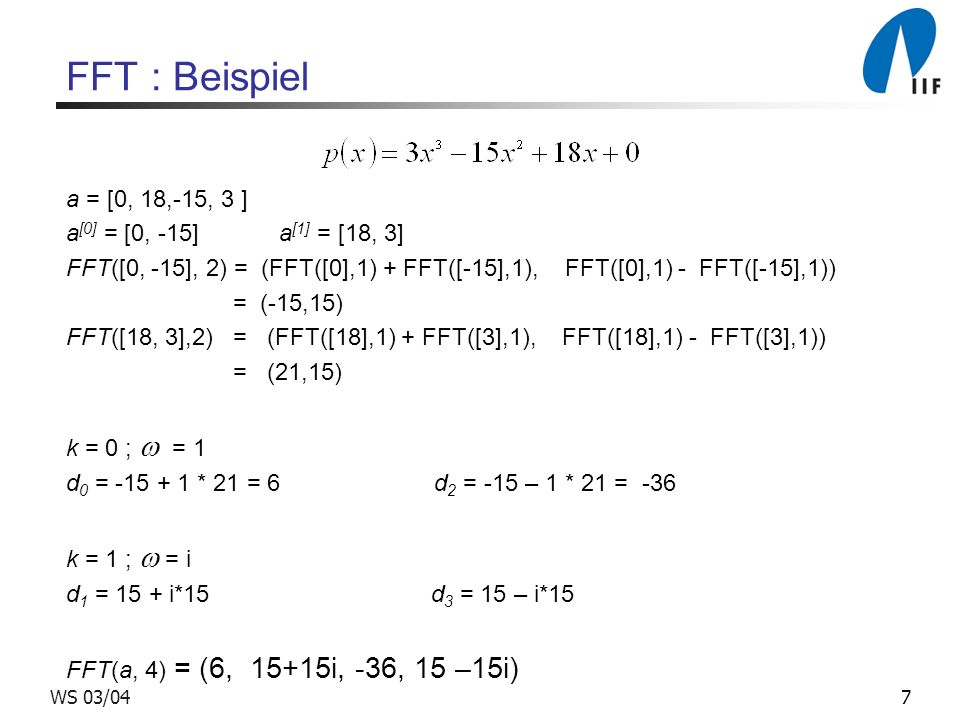 FFT : Beispiel a = [0, 18,-15, 3 ] a[0] = [0, -15] a[1] = [18, 3]